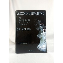'Glockengedächtnis Salzburg- Die Glockenkunde des P. Augustin Jungwirth'- Josef Kral